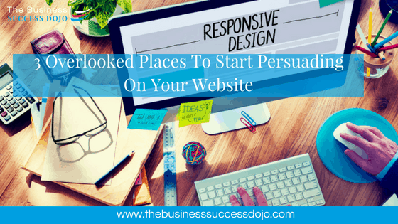 3 Overlooked Places To Start Persuading On Your Website