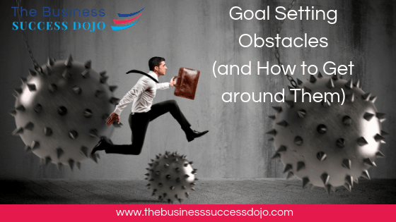 Goal Setting Obstacles (and How to Get around Them)