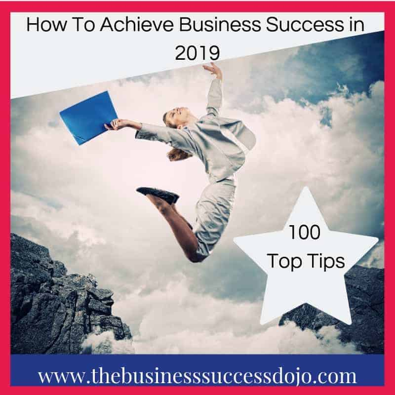How To Achieve Business Success in 2019 - 100 Top Tips