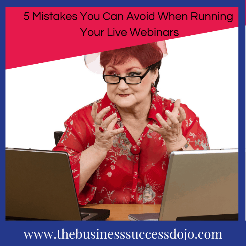 5 Mistakes You Can Avoid When Running Your Live Webinars