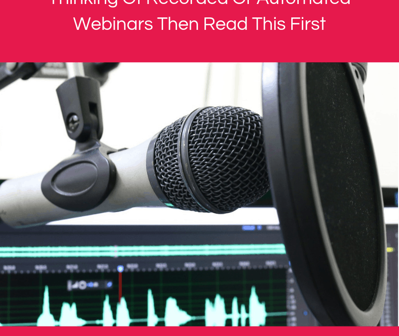 Thinking Of Recorded Or Automated Webinars Then Read This First