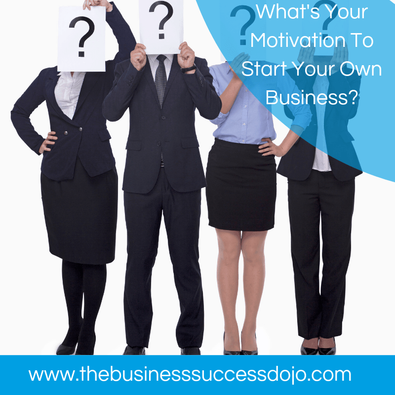 What's Your Motivation To Start Your Own Business?