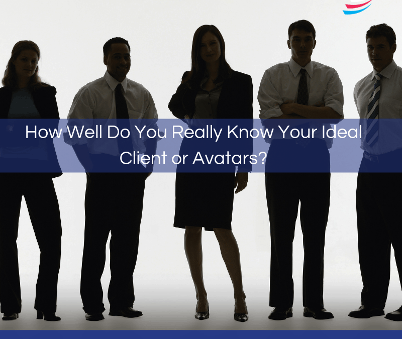 How Well Do You Really Know Your Ideal Client or Avatars?